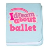 Ballet Gift Dream About baby blanket