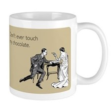 Don't Ever Touch My Chocolate Small Mugs