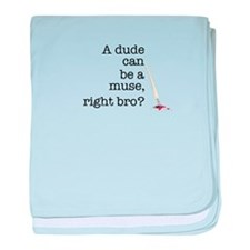 A dude can be a muse baby blanket