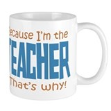 Because I'm the Teacher Mug