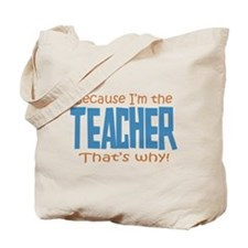 Because I'm the Teacher Tote Bag