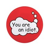"You are an idiot. 3.5"" Button (100 pack)"