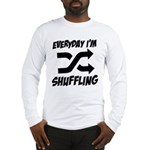 Everyday I'm Shuffling Long Sleeve T-Shirt
