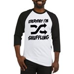 Everyday I'm Shuffling Baseball Jersey