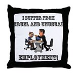 Cruel Employment Throw Pillow