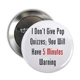 "I Don't Give Pop Quizzes 2.25"" Button"
