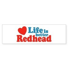 Life is Better Redhead Bumper Bumper Sticker