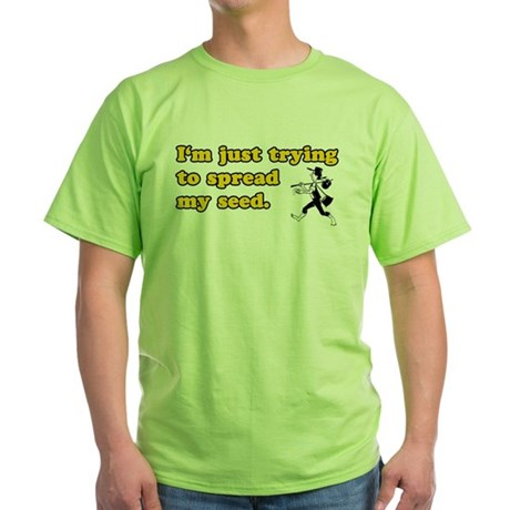 Spread My Seed Green T-Shirt