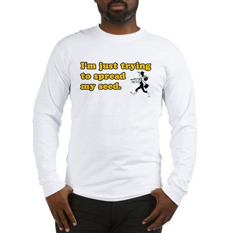 Spread My Seed Long Sleeve T-Shirt