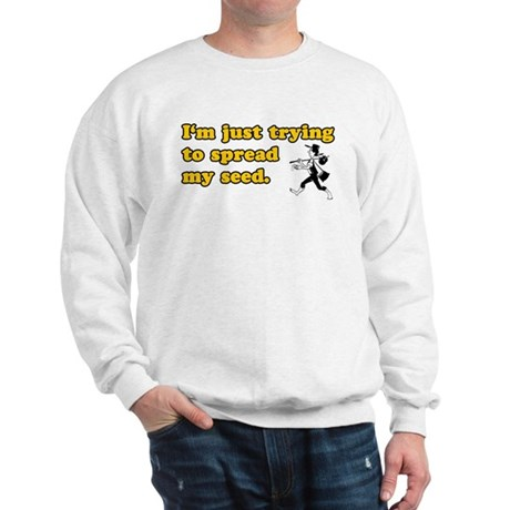 Spread My Seed Sweatshirt