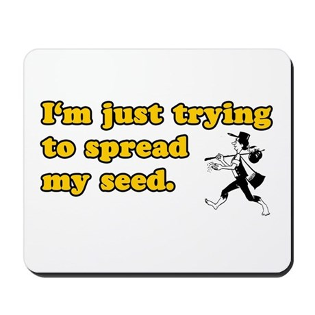Spread My Seed Mousepad