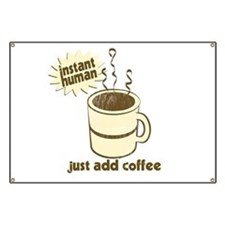 Instant Human Just Add Coffee Banner