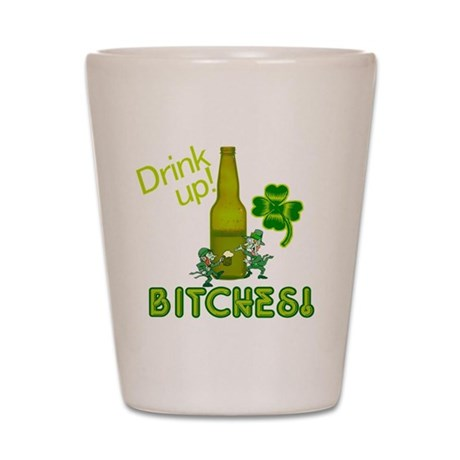 Drink Up Bitches! Shot Glass