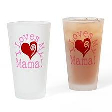 I LOVES My Mama! Drinking Glass