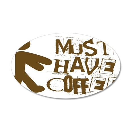 Must Have Coffee 38.5 x 24.5 Oval Wall Peel