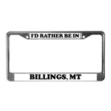 Rather be in Billings License Plate Frame