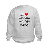I love MY Dad (Polish)  Sweatshirt