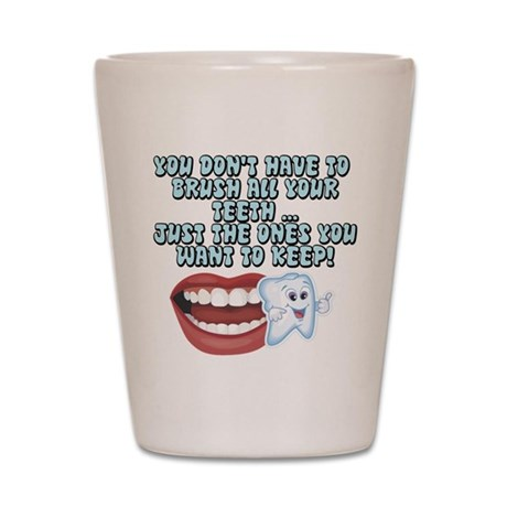 Just The Teeth You Want To Ke Shot Glass