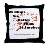 25 Chips Are Better Than 24 Smokes Throw Pillow