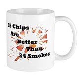 25 Chips Are Better Than 24 Smokes Coffee Mug