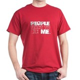 People Want To Be Me T-Shirt
