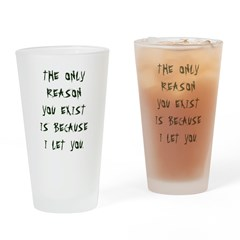 The Only Reason Drinking Glass