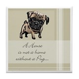 Pug House Is Not a Home Tile Coaster