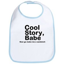 Cool Story Babe Now Make Me A Bib