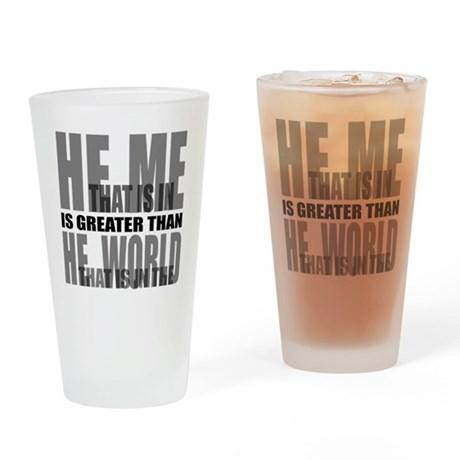 He is Greater Drinking Glass