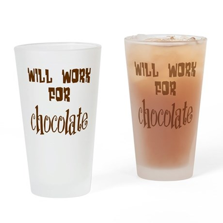 Work for Chocolate Drinking Glass