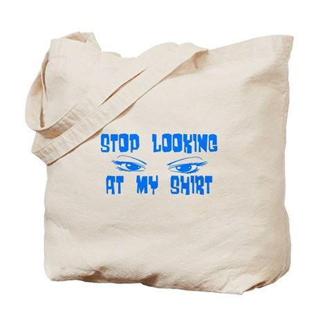 Stop Looking at My Shirt Tote Bag