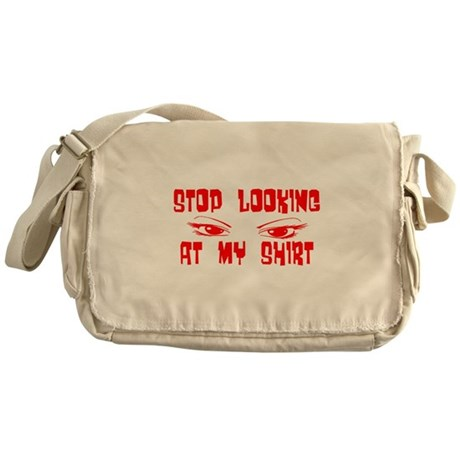 Stop Looking at My Shirt Messenger Bag