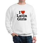 I Love Latin Girls Sweatshirt