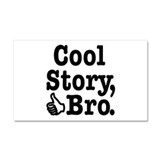Cool Story, Bro Car Magnet 20 x 12