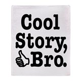 Cool Story, Bro Throw Blanket