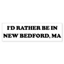 Rather be in New Bedford Bumper Bumper Sticker