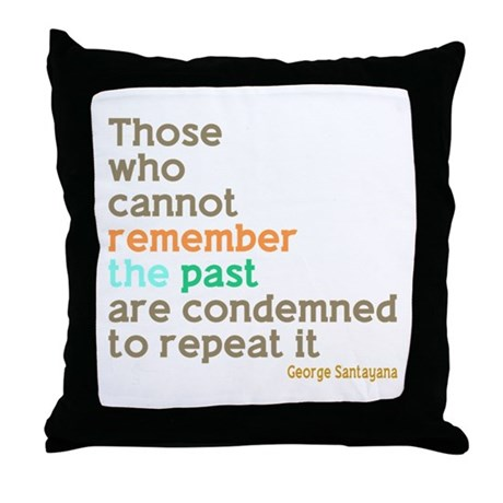 Santayana History Quote Throw Pillow