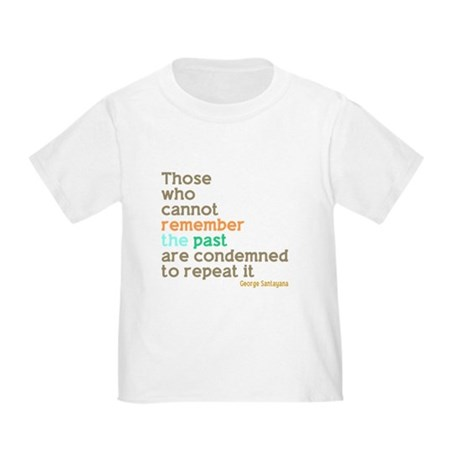 Santayana History Quote Toddler T-Shirt