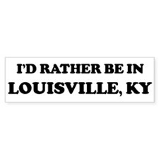 Rather be in Louisville Bumper Bumper Sticker