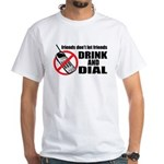 Drunk Dialing White T-Shirt
