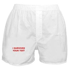 I SURVIVED...(YOUR TEXT) Boxer Shorts