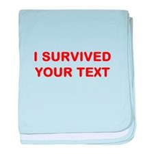 I SURVIVED...(YOUR TEXT) baby blanket