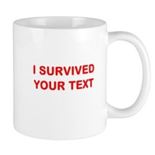 I SURVIVED...(YOUR TEXT) Mug