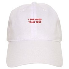I SURVIVED...(YOUR TEXT) Baseball Cap