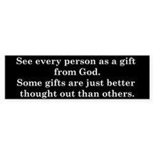 See every one as a gift from God Bumper Sticker