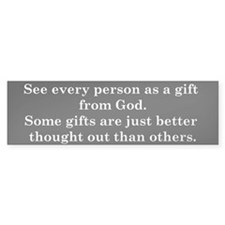See every one as a gift from God Bumper Car Sticker