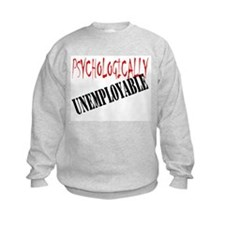Psychologically Unemployable Sweatshirt