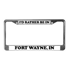 Rather be in Fort Wayne License Plate Frame