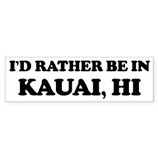 Rather be in Kauai Bumper Bumper Sticker