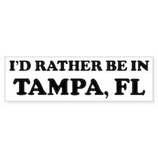 Rather be in Tampa Bumper Bumper Sticker